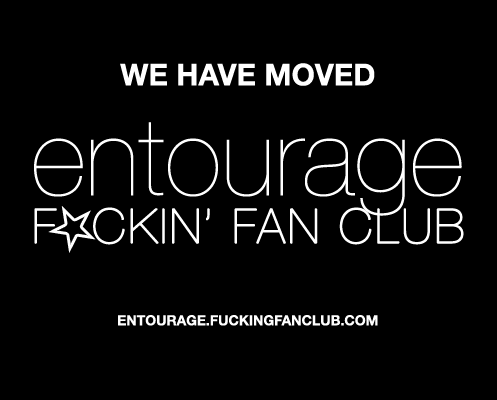 The New Site: Entourage F*ckin' Fan Club at http://entourage.fuckingfanclub.com/